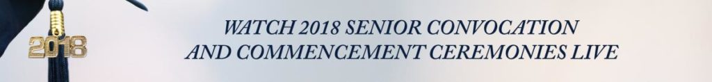 Click here to Watch the Livestreams of the 2018 Senior Convocation and Commencement Ceremonies